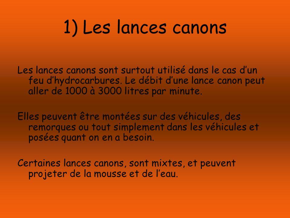 1) Les lances canons Les lances canons sont surtout utilisé dans le cas dun feu dhydrocarbures. Le débit dune lance canon peut aller de 1000 à 3000 li