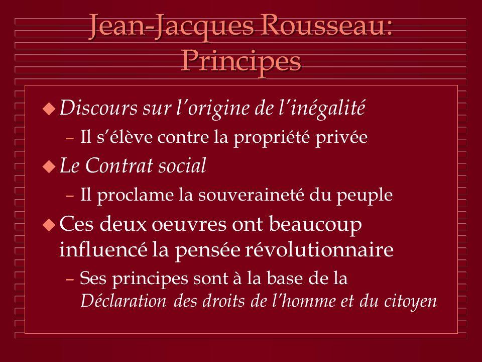 Jean-Jacques Rousseau: Principes u Discours sur lorigine de linégalité –Il sélève contre la propriété privée u Le Contrat social –Il proclame la souve