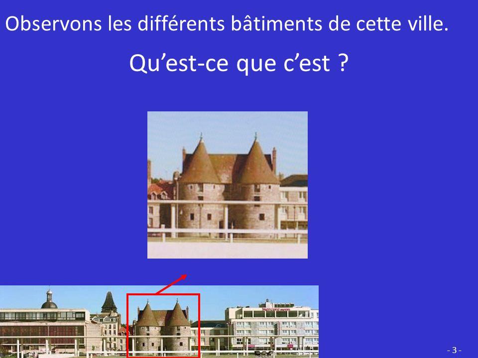 Observons les différents bâtiments de cette ville. Quest-ce que cest ? - 3 -
