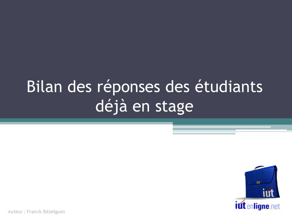 Auteur : Franck Bézelgues Bilan des réponses des étudiants déjà en stage