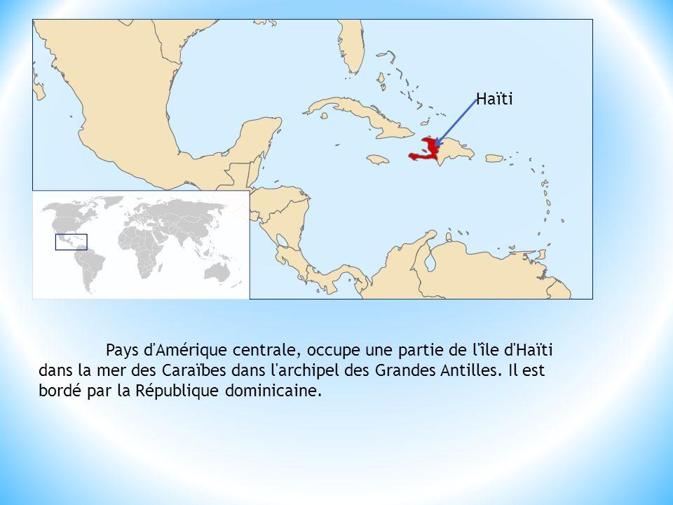 Pays d'Amérique centrale, occupe une partie de l'île d'Haïti dans la mer des Caraïbes dans l'archipel des Grandes Antilles. Il est bordé par la Républ