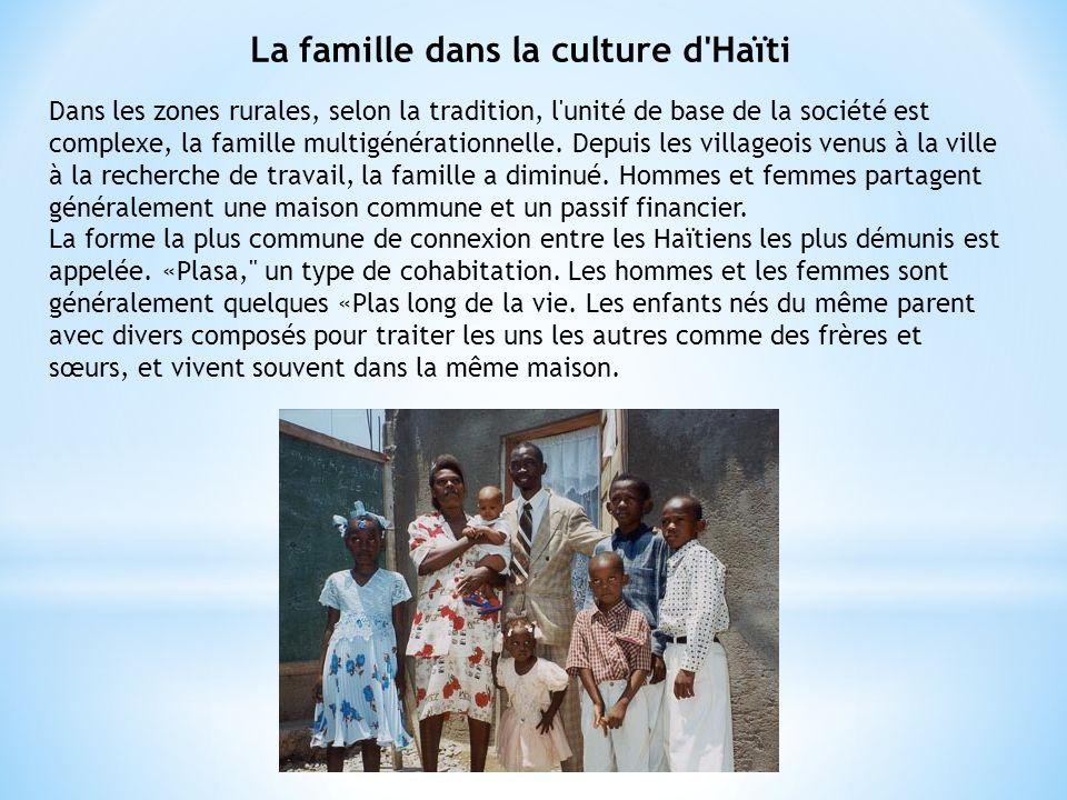 La famille dans la culture d'Haïti Dans les zones rurales, selon la tradition, l'unité de base de la société est complexe, la famille multigénérationn