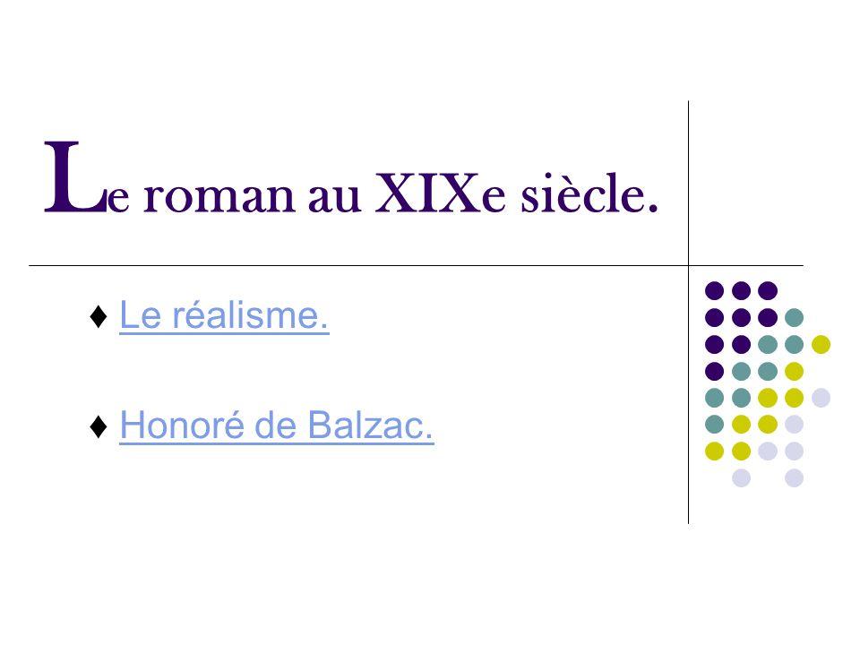 L e roman au XIXe siècle. Le réalisme. Honoré de Balzac.