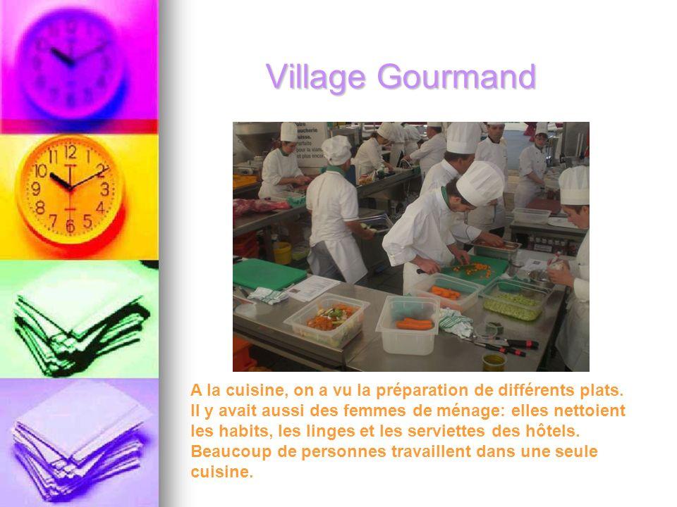 Village Gourmand A la cuisine, on a vu la préparation de différents plats.