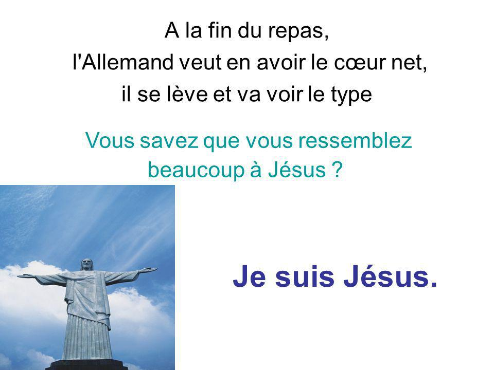 Retrouvez les meilleurs diaporamas PPS dhumour et de divertissement sur http://www.diaporamas-a-la-con.com http://www.diaporamas-a-la-con.com A la fin du repas, l Allemand veut en avoir le cœur net, il se lève et va voir le type Je suis Jésus.