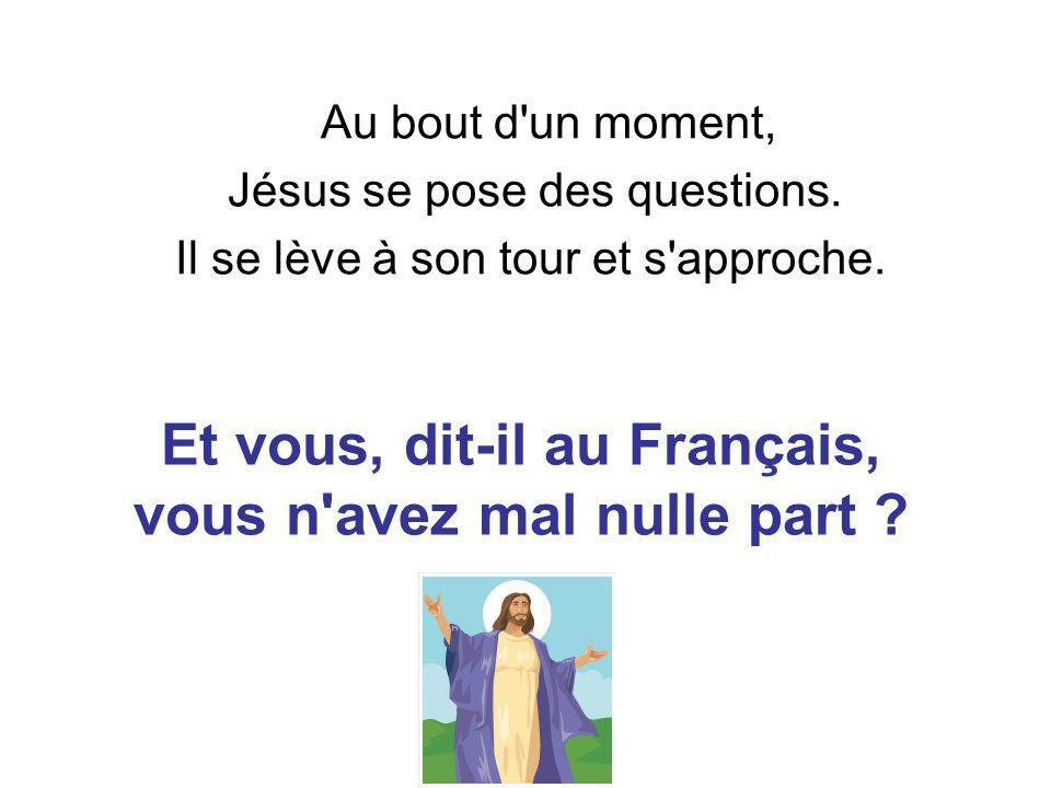 Au bout d un moment, Jésus se pose des questions.Il se lève à son tour et s approche.