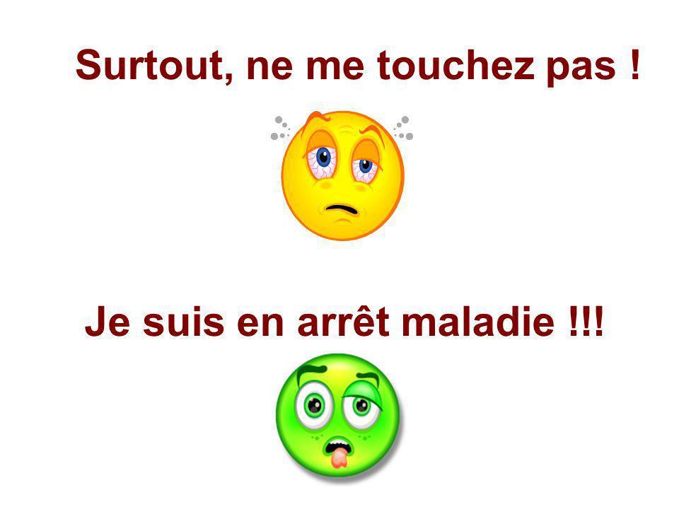 Surtout, ne me touchez pas ! Je suis en arrêt maladie !!!