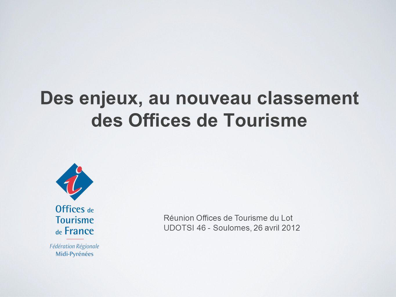 Des enjeux, au nouveau classement des Offices de Tourisme Réunion Offices de Tourisme du Lot UDOTSI 46 - Soulomes, 26 avril 2012