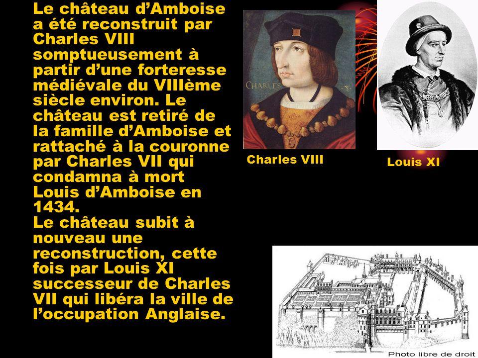 Le château dAmboise a été reconstruit par Charles VIII somptueusement à partir dune forteresse médiévale du VIIIème siècle environ.