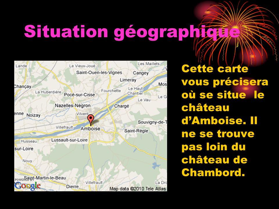 Situation géographique Cette carte vous précisera où se situe le château dAmboise.