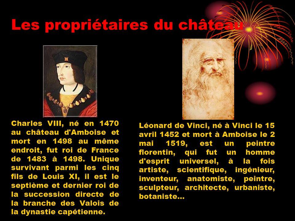 Les propriétaires du château Charles VIII, né en 1470 au château d Amboise et mort en 1498 au même endroit, fut roi de France de 1483 à 1498.