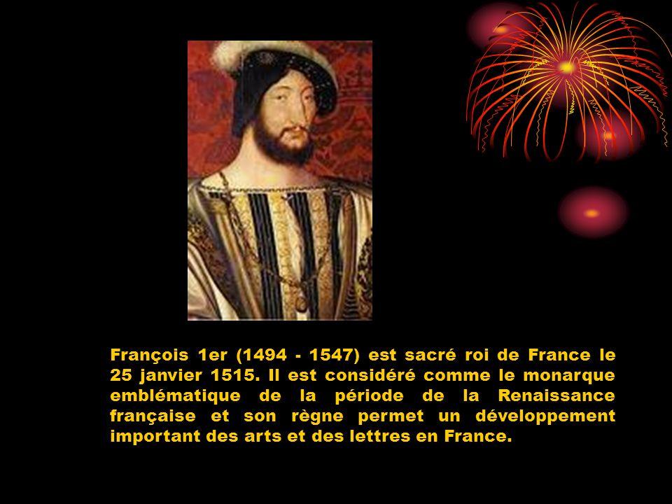 François 1er (1494 - 1547) est sacré roi de France le 25 janvier 1515.