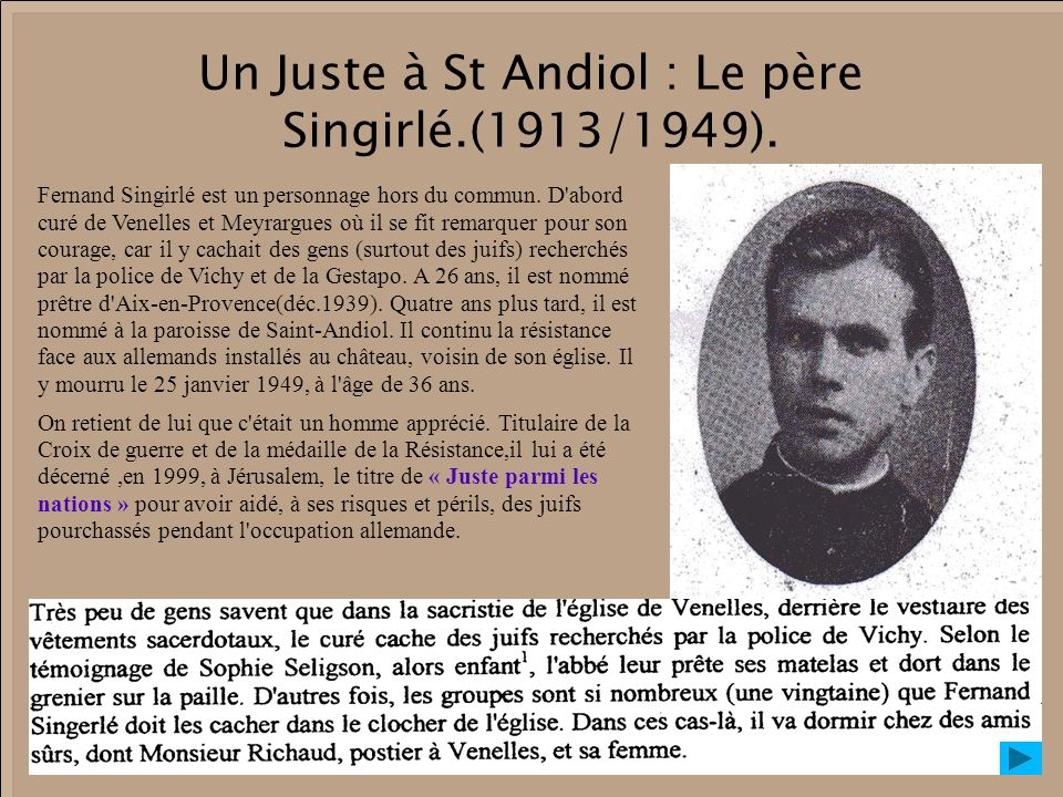 Un Juste à St Andiol : Le père Singirlé.(1913/1949). Fernand Singirlé est un personnage hors du commun. D'abord curé de Venelles et Meyrargues où il s