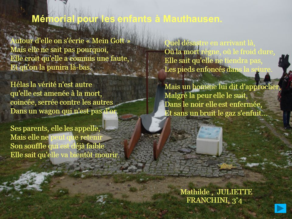 Mémorial pour les enfants à Mauthausen. Autour d'elle on s'écrie « Mein Gott » Mais elle ne sait pas pourquoi, Elle croit qu'elle a commis une faute,