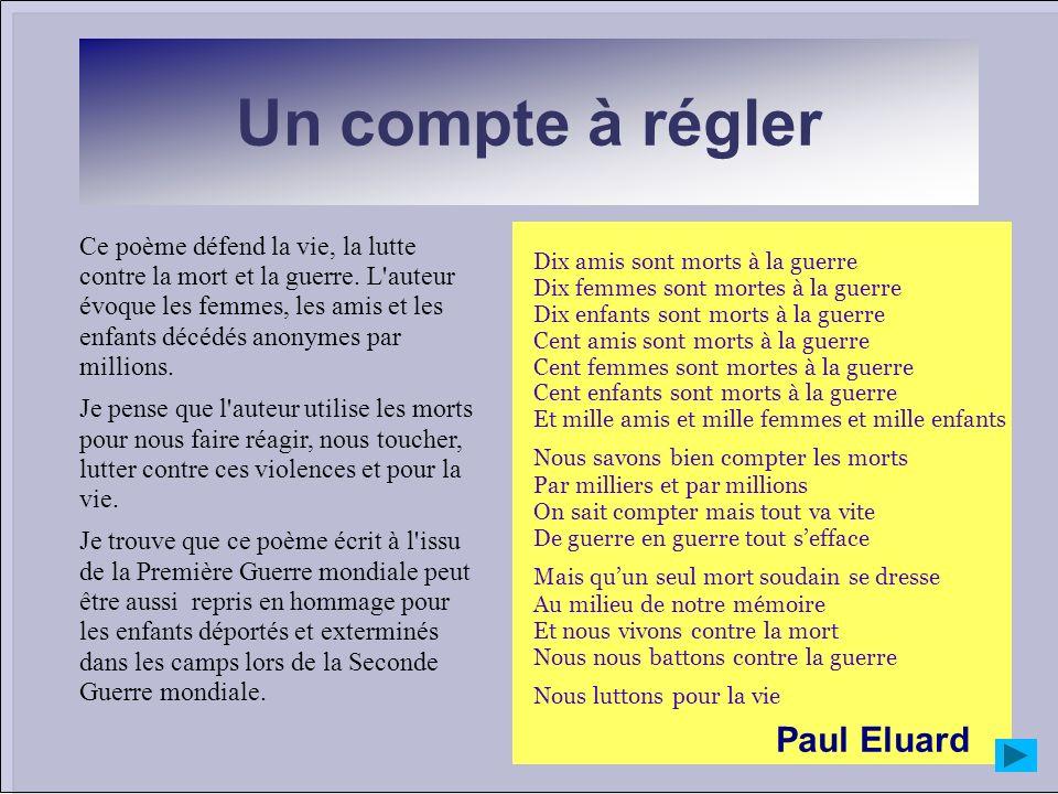 Un compte à régler Ce poème défend la vie, la lutte contre la mort et la guerre. L'auteur évoque les femmes, les amis et les enfants décédés anonymes