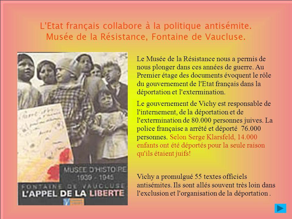 L'Etat français collabore à la politique antisémite. Musée de la Résistance, Fontaine de Vaucluse. Le Musée de la Résistance nous a permis de nous plo