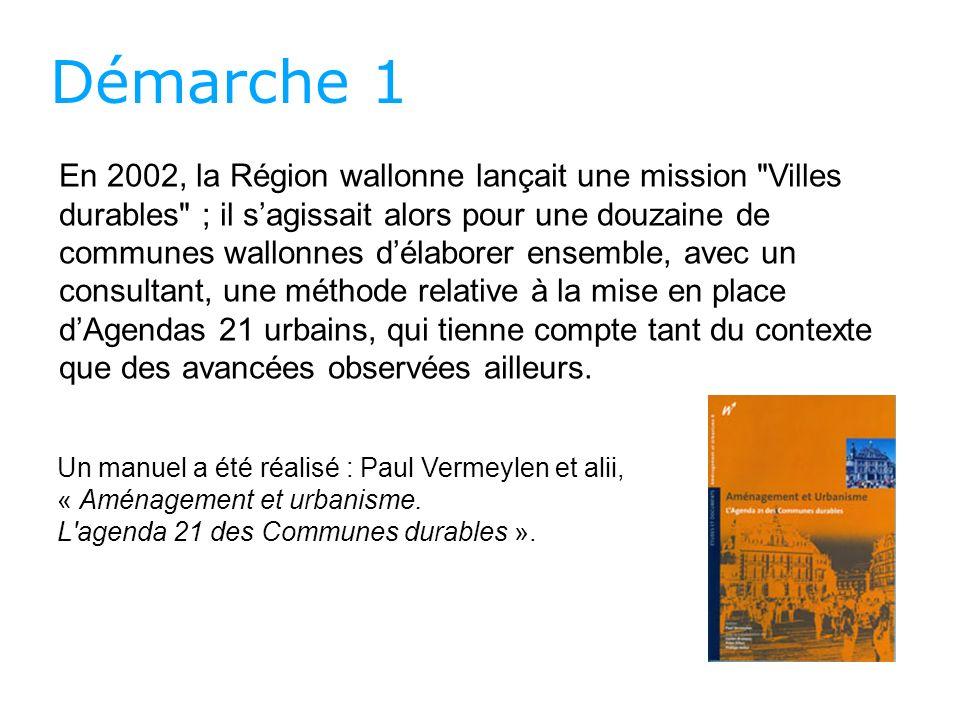 Démarche 1 En 2002, la Région wallonne lançait une mission Villes durables ; il sagissait alors pour une douzaine de communes wallonnes délaborer ensemble, avec un consultant, une méthode relative à la mise en place dAgendas 21 urbains, qui tienne compte tant du contexte que des avancées observées ailleurs.
