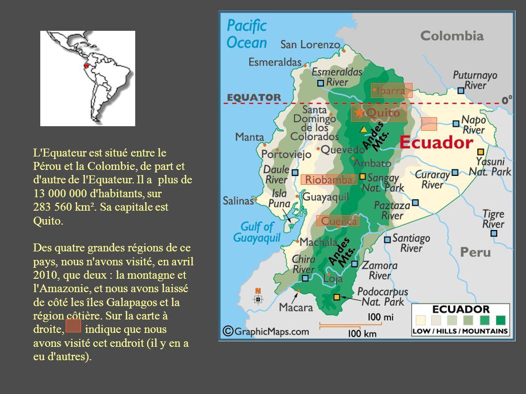 L Equateur est situé entre le Pérou et la Colombie, de part et d autre de l Equateur.