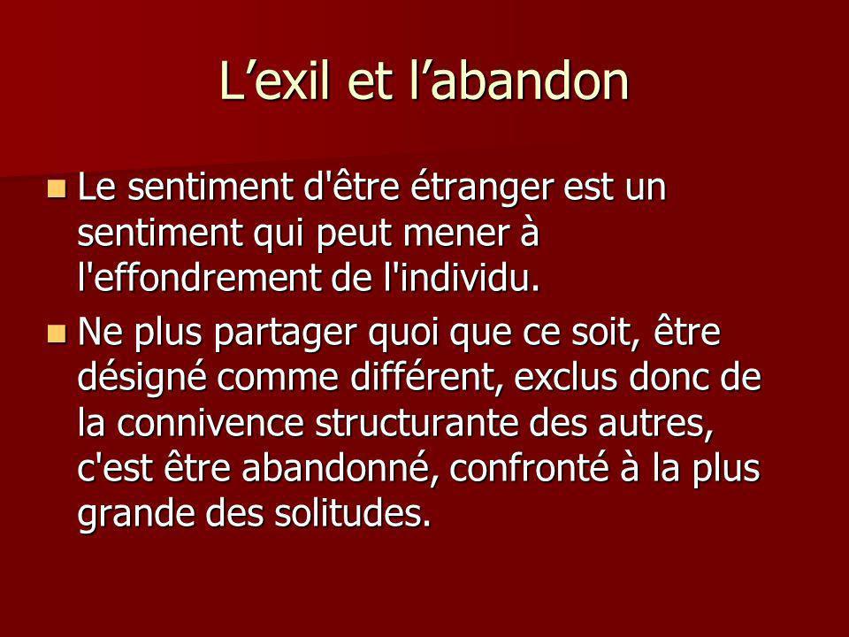 Lexil et labandon Le sentiment d être étranger est un sentiment qui peut mener à l effondrement de l individu.
