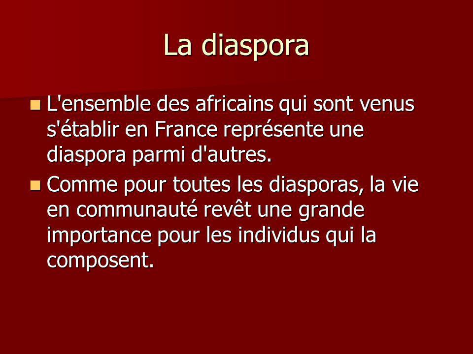 La diaspora L ensemble des africains qui sont venus s établir en France représente une diaspora parmi d autres.
