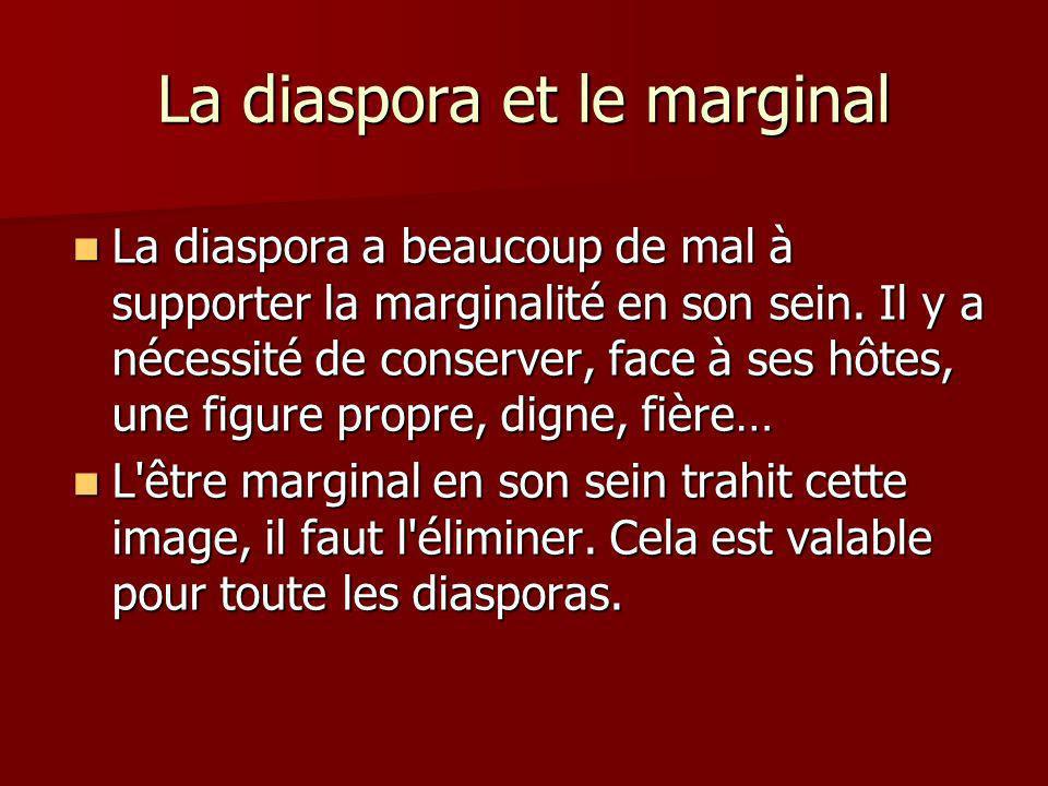 La diaspora et le marginal La diaspora a beaucoup de mal à supporter la marginalité en son sein.