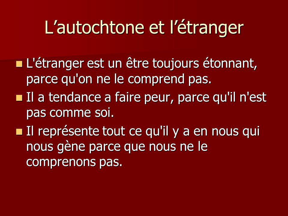 Lautochtone et létranger L étranger est un être toujours étonnant, parce qu on ne le comprend pas.
