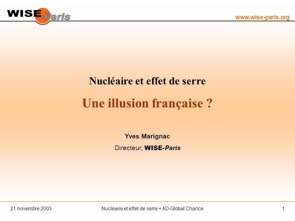 www.wise-paris.org Nucléaire et effet de serre 4D-Global Chance21 novembre 20031 Nucléaire et effet de serre Une illusion française .
