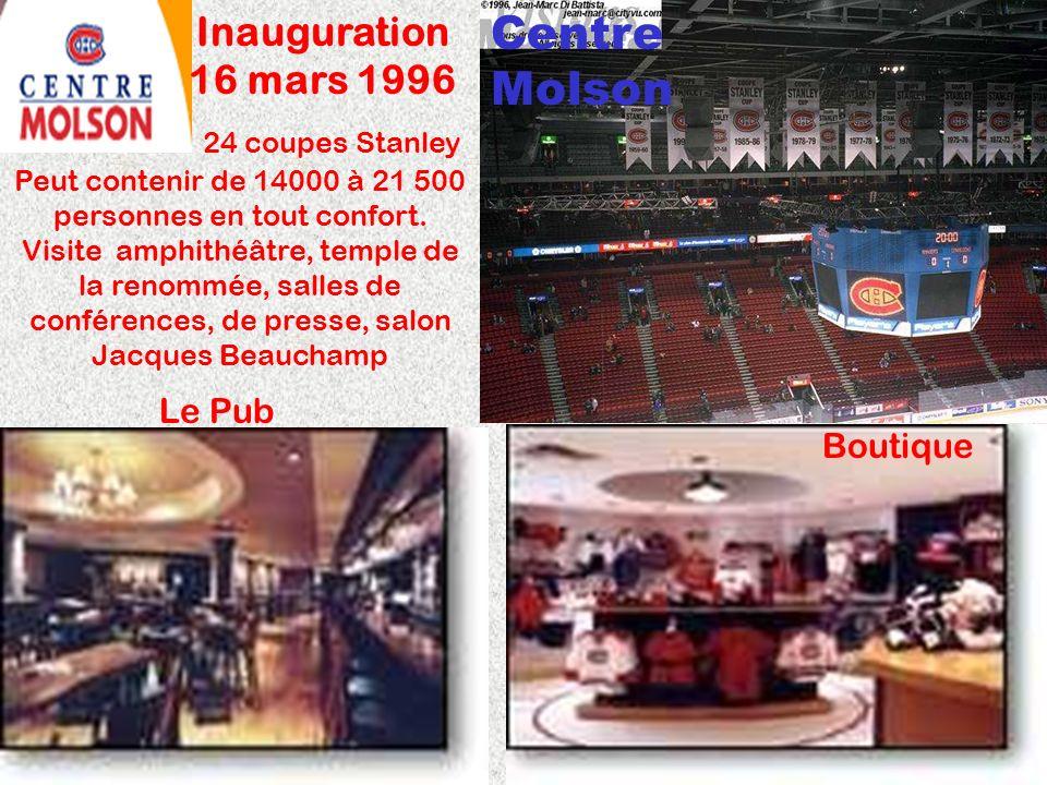Centre Molson Inauguration 16 mars 1996 24 coupes Stanley Peut contenir de 14000 à 21 500 personnes en tout confort. Visite amphithéâtre, temple de la