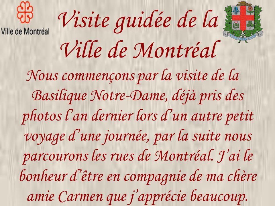 Visite guidée de la Ville de Montréal Nous commençons par la visite de la Basilique Notre-Dame, déjà pris des photos lan dernier lors dun autre petit