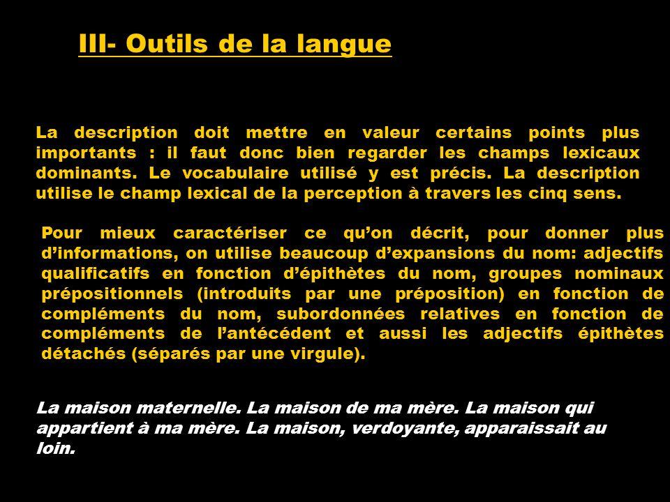 III- Outils de la langue La description doit mettre en valeur certains points plus importants : il faut donc bien regarder les champs lexicaux dominan