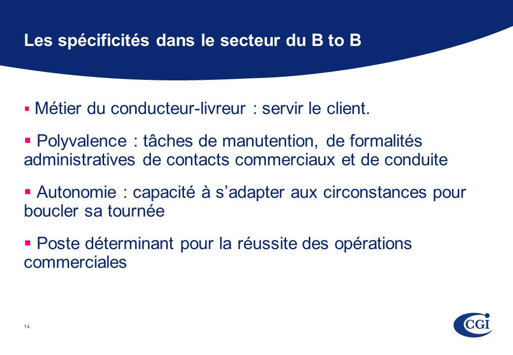14 Les spécificités dans le secteur du B to B Métier du conducteur-livreur : servir le client.