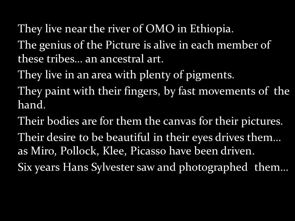 They live near the river of OMO in Ethiopia.