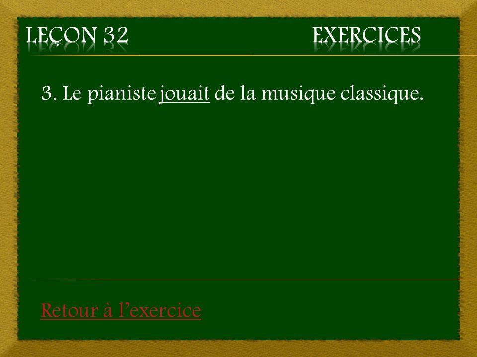 3. Le pianiste jouait de la musique classique. Retour à lexercice