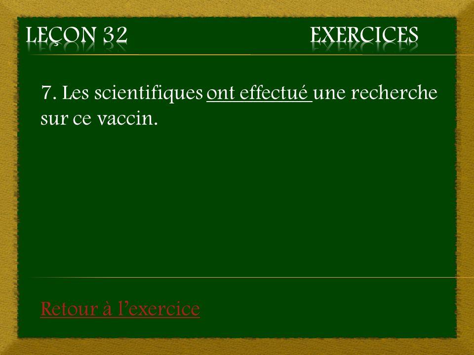 7. Les scientifiques ont effectué une recherche sur ce vaccin. Retour à lexercice