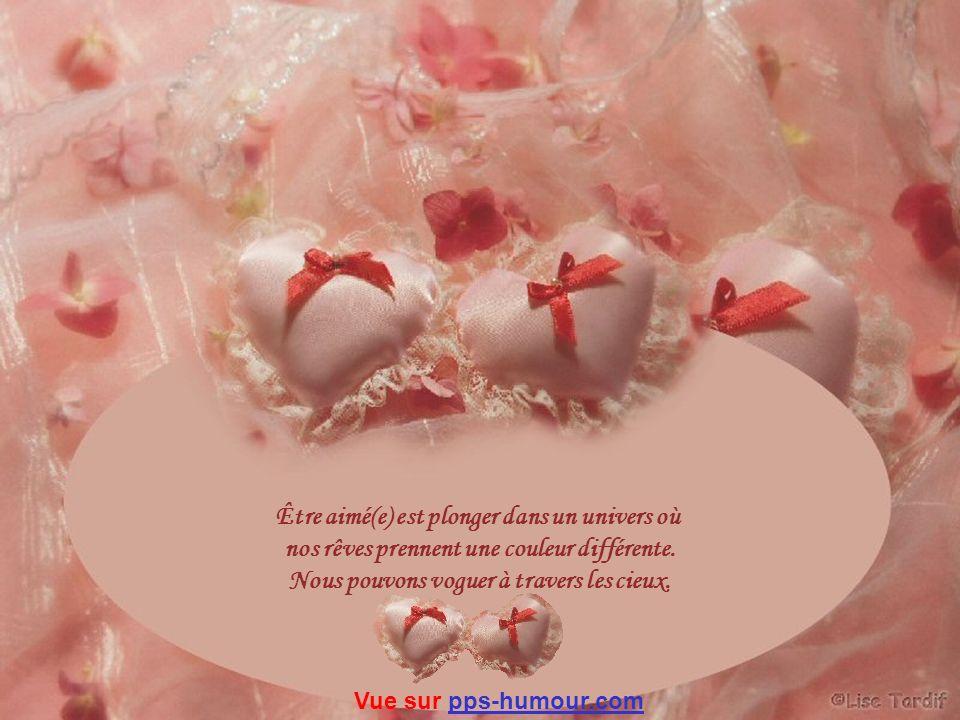 Être aimé(e) est plonger dans un univers où nos rêves prennent une couleur différente.