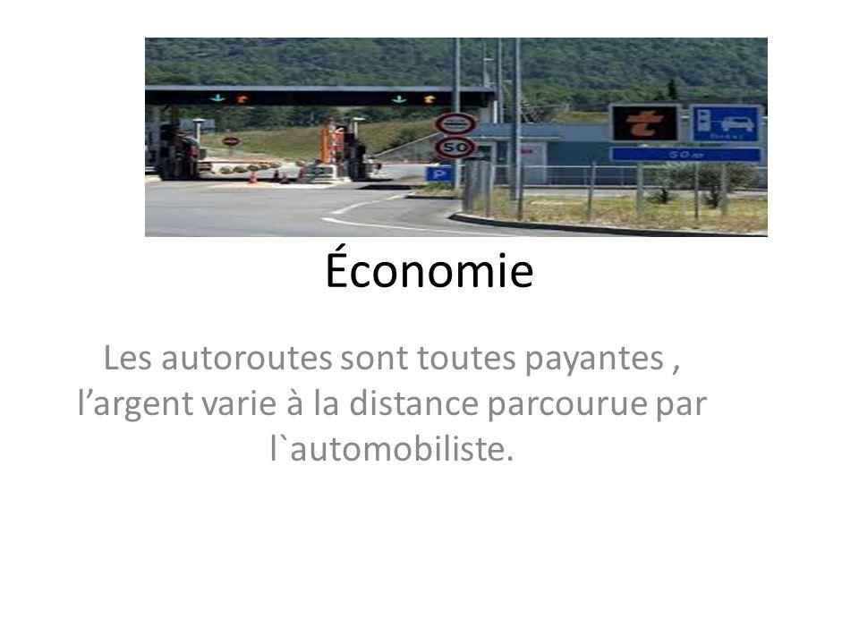 Économie Les autoroutes sont toutes payantes, largent varie à la distance parcourue par l`automobiliste.