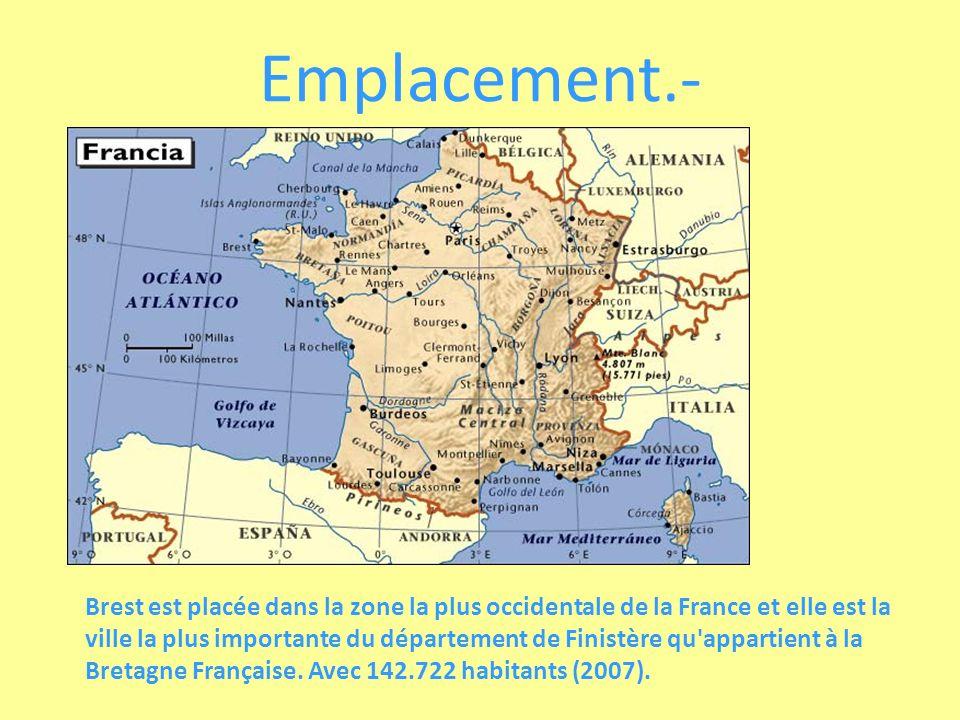 Emplacement.- Brest est placée dans la zone la plus occidentale de la France et elle est la ville la plus importante du département de Finistère qu appartient à la Bretagne Française.