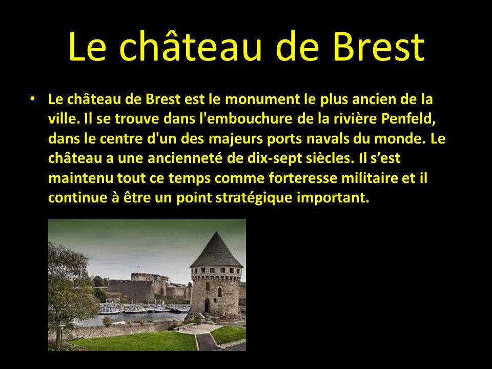 Le château de Brest Le château de Brest est le monument le plus ancien de la ville. Il se trouve dans l'embouchure de la rivière Penfeld, dans le cent