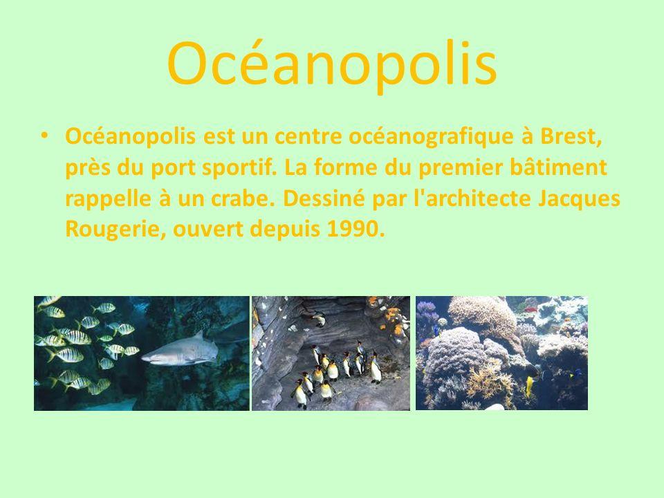 Océanopolis Océanopolis est un centre océanografique à Brest, près du port sportif. La forme du premier bâtiment rappelle à un crabe. Dessiné par l'ar
