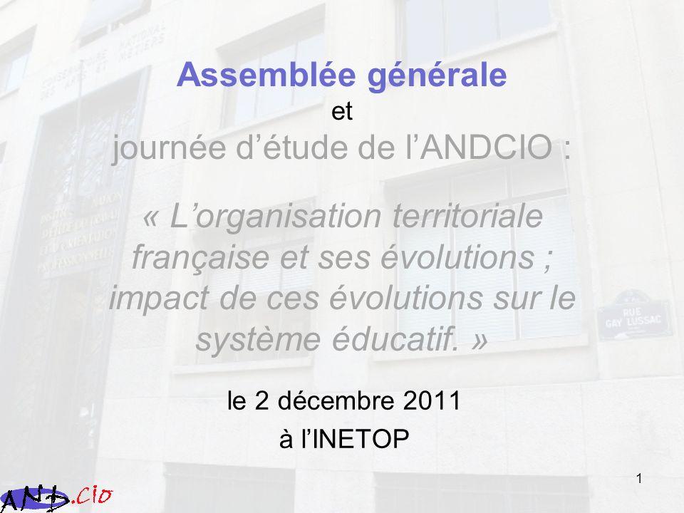 1 Assemblée générale et journée détude de lANDCIO : « Lorganisation territoriale française et ses évolutions ; impact de ces évolutions sur le système