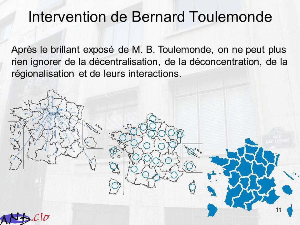 11 Intervention de Bernard Toulemonde Après le brillant exposé de M. B. Toulemonde, on ne peut plus rien ignorer de la décentralisation, de la déconce