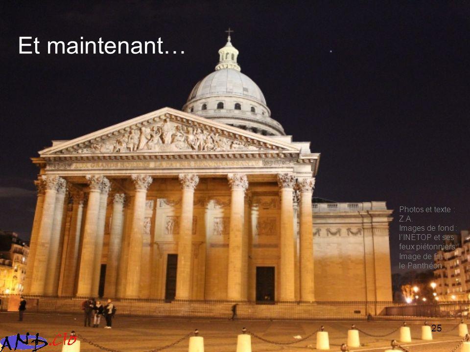 25 Et maintenant… Photos et texte : Z.A. Images de fond : lINETOP et ses feux piétonniers Image de fin : le Panthéon