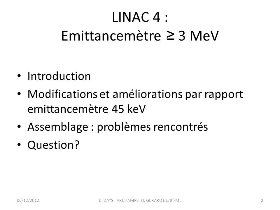 Introduction Emittancemètre Composé de 2 dispositifs : 1.Une fente mobile 2.Suivi dun sem-grid mobile Linac 4 Pour le commissioning du faisceau du Linac 4 06/12/20123BI DAYS - ARCHAMPS -D.