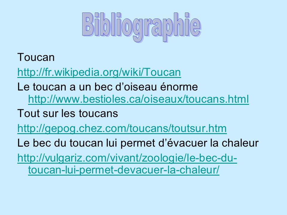 Toucan http://fr.wikipedia.org/wiki/Toucan Le toucan a un bec doiseau énorme http://www.bestioles.ca/oiseaux/toucans.html http://www.bestioles.ca/oise
