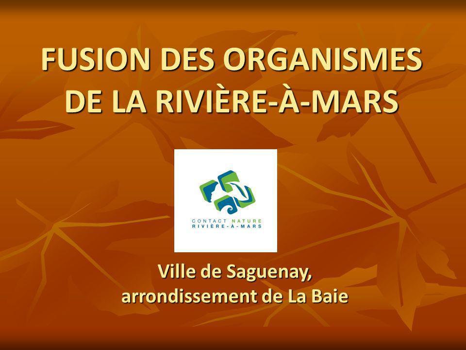 FUSION DES ORGANISMES DE LA RIVIÈRE-À-MARS Ville de Saguenay, arrondissement de La Baie