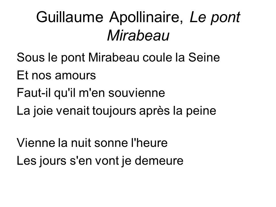 Guillaume Apollinaire, Le pont Mirabeau Sous le pont Mirabeau coule la Seine Et nos amours Faut-il qu'il m'en souvienne La joie venait toujours après