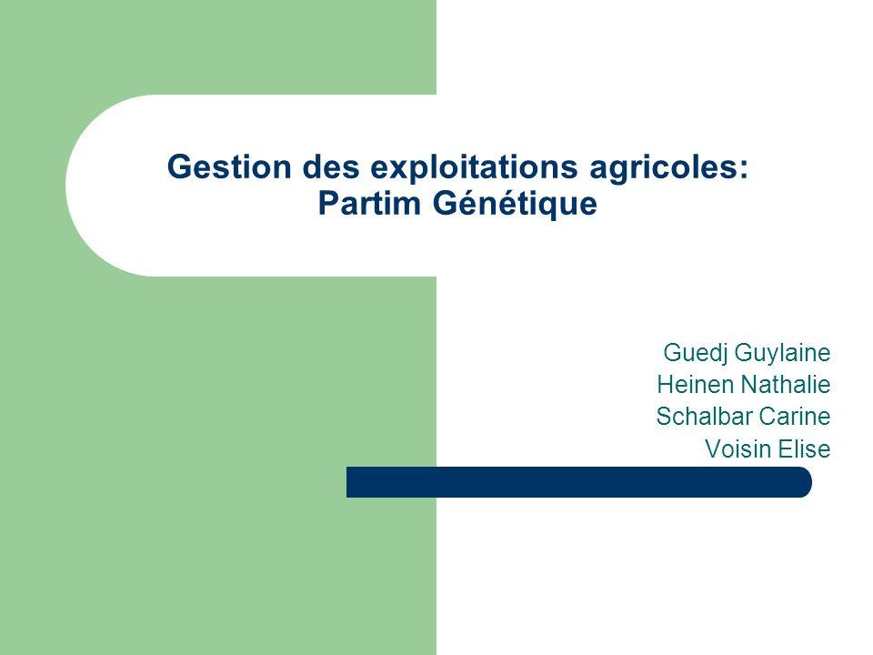 Gestion des exploitations agricoles: Partim Génétique Guedj Guylaine Heinen Nathalie Schalbar Carine Voisin Elise