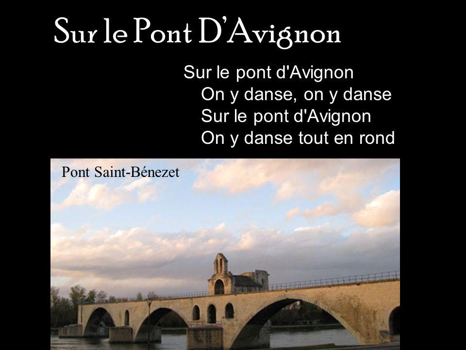 Sur le Pont DAvignon Sur le pont d'Avignon On y danse, on y danse Sur le pont d'Avignon On y danse tout en rond Pont Saint-Bénezet