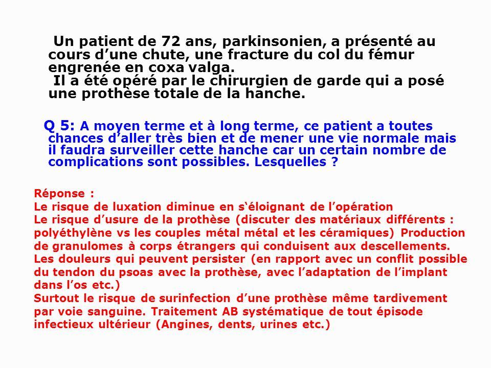 Un patient de 72 ans, parkinsonien, a présenté au cours dune chute, une fracture du col du fémur engrenée en coxa valga. Il a été opéré par le chirurg