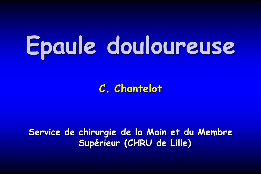 Epaule douloureuse C. Chantelot Service de chirurgie de la Main et du Membre Supérieur (CHRU de Lille)